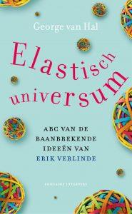 'Elastisch Universum', het boek dat New Scientist-redacteur George van Hal schreef over de ideeën van Erik Verlinde. Bestel nu in onze webshop (€ 7,95)